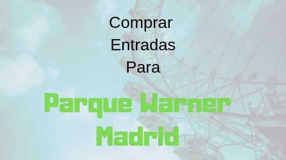 Entradas Baratas Parque Warner Madrid