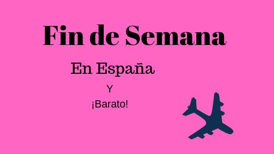 Donde pasar un Fin de Semana en España